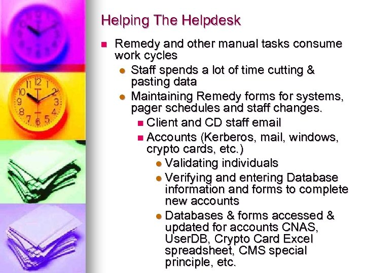 Helping The Helpdesk n Remedy and other manual tasks consume work cycles l Staff