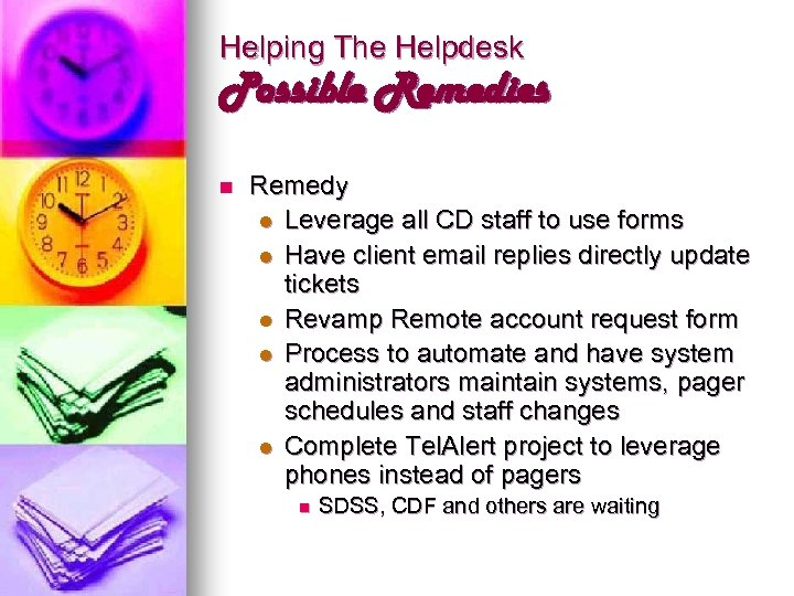 Helping The Helpdesk Possible Remedies n Remedy l Leverage all CD staff to use
