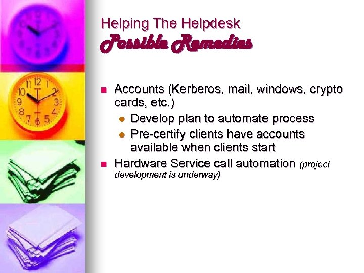 Helping The Helpdesk Possible Remedies n n Accounts (Kerberos, mail, windows, crypto cards, etc.
