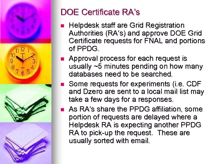 DOE Certificate RA's n n Helpdesk staff are Grid Registration Authorities (RA's) and approve