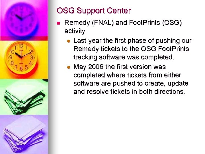 OSG Support Center n Remedy (FNAL) and Foot. Prints (OSG) activity. l Last year