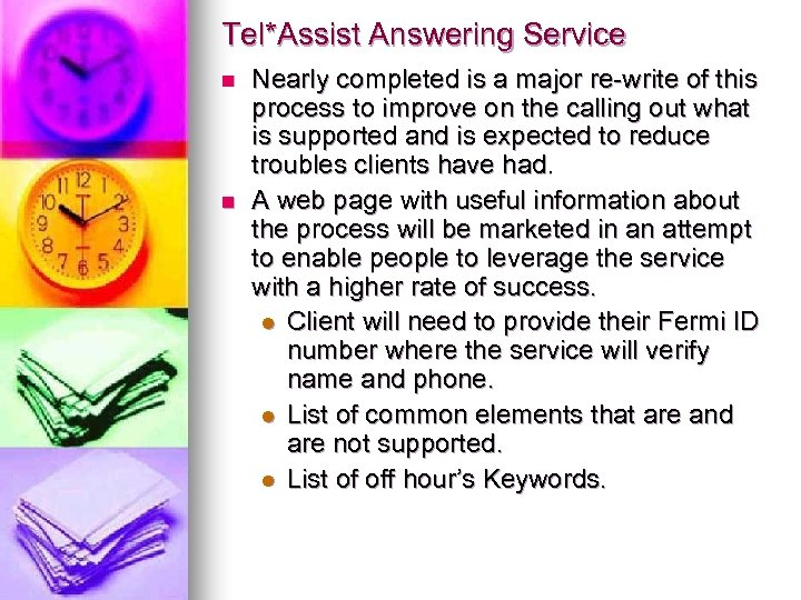Tel*Assist Answering Service n n Nearly completed is a major re-write of this process
