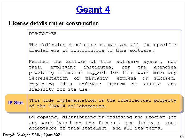 Geant 4 License details under construction DISCLAIMER The following disclaimer summarizes all the specific