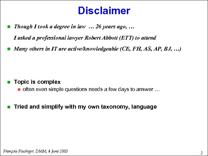 Disclaimer n Though I took a degree in law … 26 years ago, …