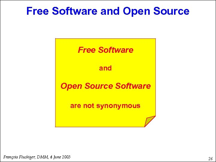 Free Software and Open Source Software not synonymous François Fluckiger, DMM, 4 June 2003