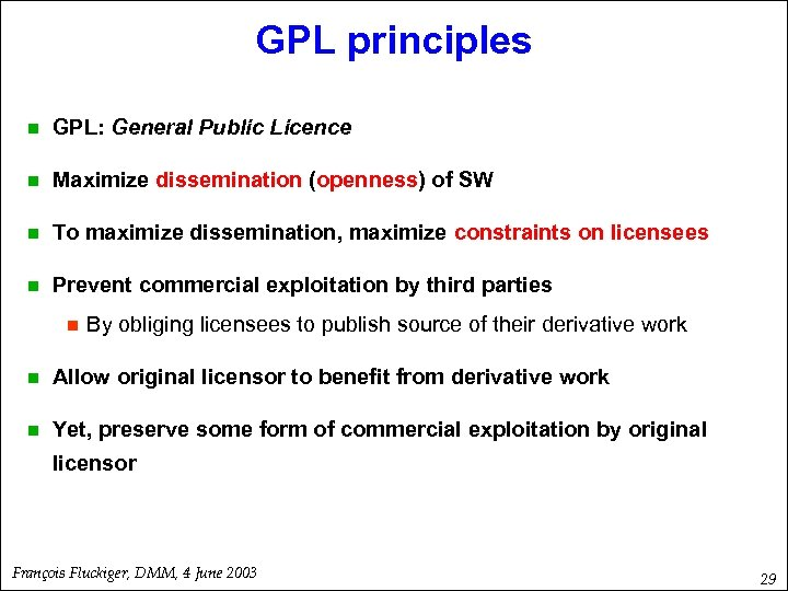 GPL principles n GPL: General Public Licence n Maximize dissemination (openness) of SW n