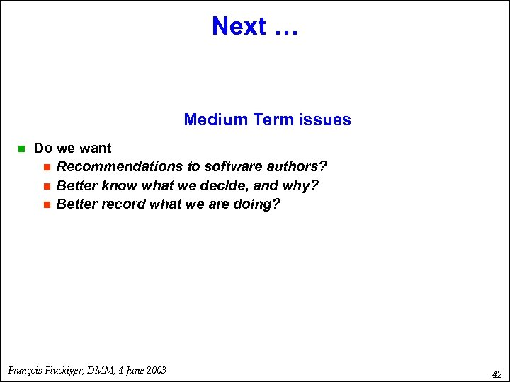Next … Medium Term issues n Do we want n Recommendations to software authors?
