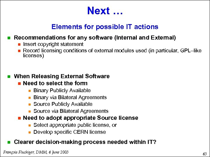 Next … Elements for possible IT actions n Recommendations for any software (Internal and