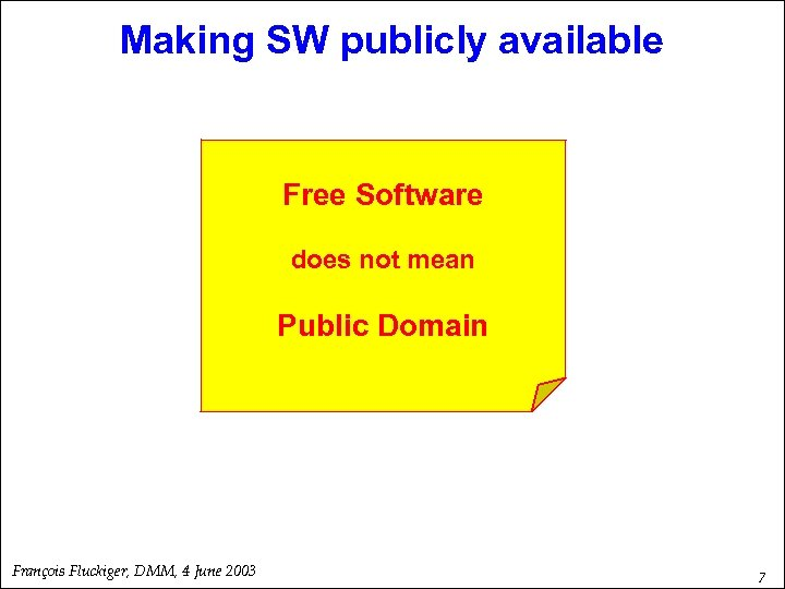 Making SW publicly available Free Software does not mean Public Domain François Fluckiger, DMM,