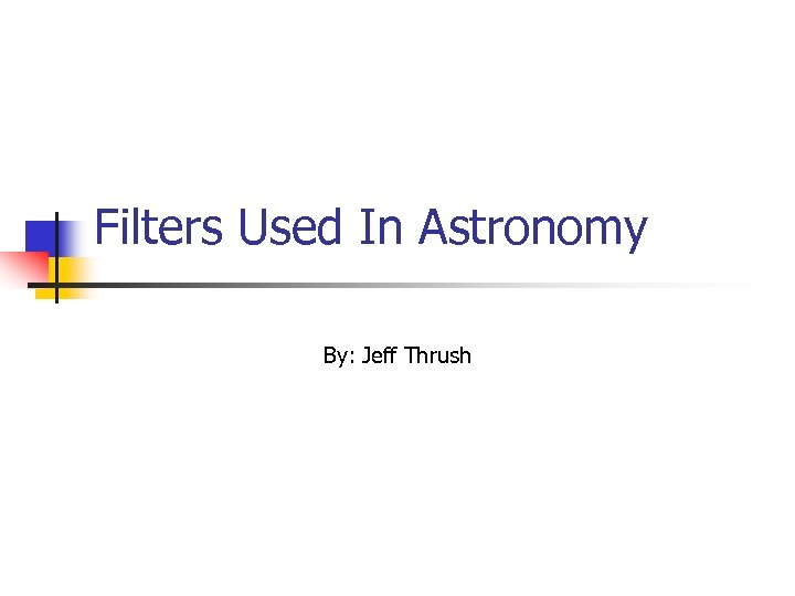 Filters Used In Astronomy By: Jeff Thrush