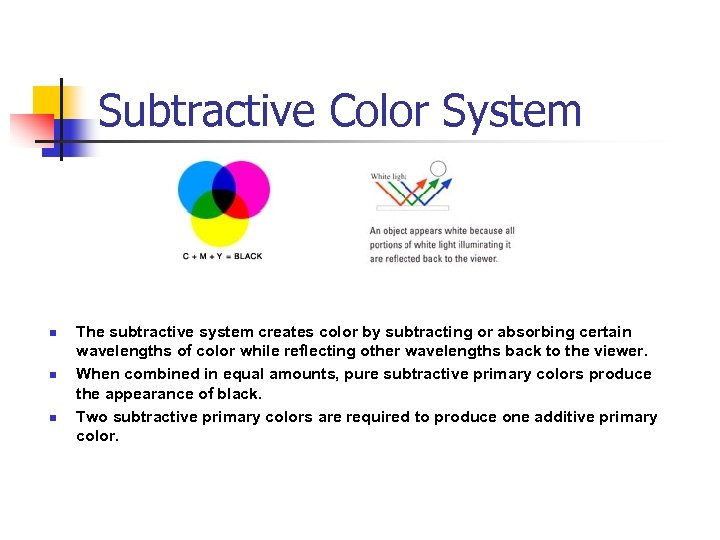 Subtractive Color System n n n The subtractive system creates color by subtracting or