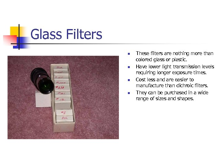 Glass Filters n n These filters are nothing more than colored glass or plastic.