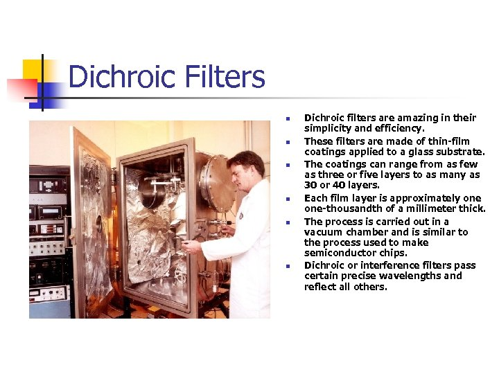 Dichroic Filters n n n Dichroic filters are amazing in their simplicity and efficiency.