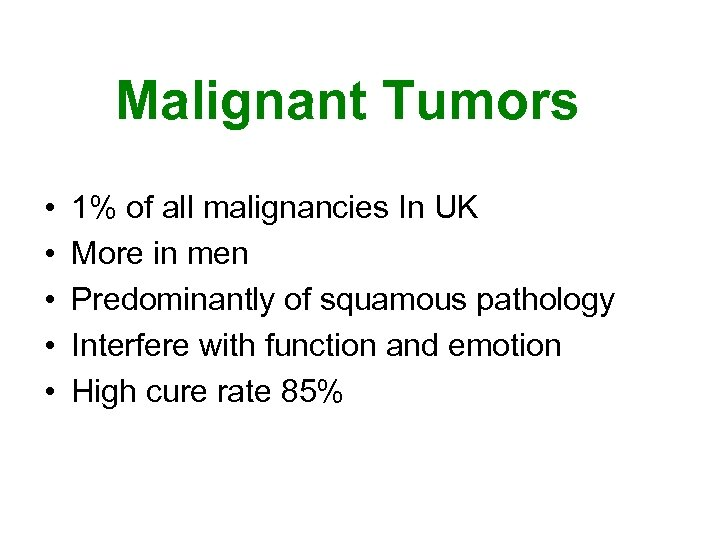Malignant Tumors • • • 1% of all malignancies In UK More in men