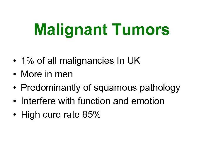 Malignant Tumors • • • 1% of all malignancies In UK More in men