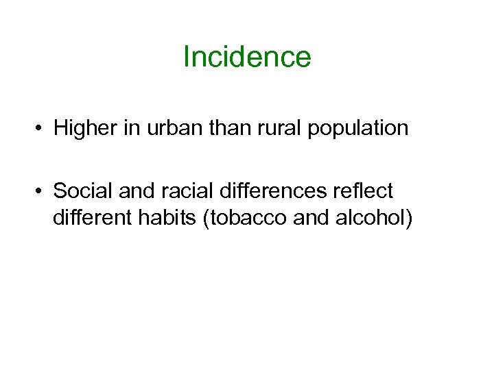 Incidence • Higher in urban than rural population • Social and racial differences reflect