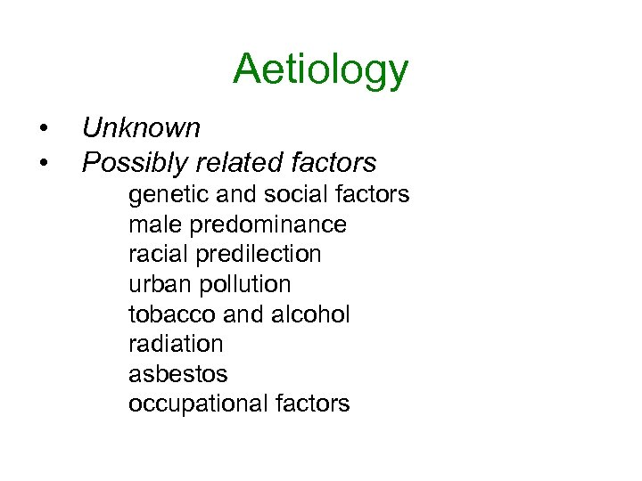 Aetiology • • Unknown Possibly related factors genetic and social factors male predominance racial