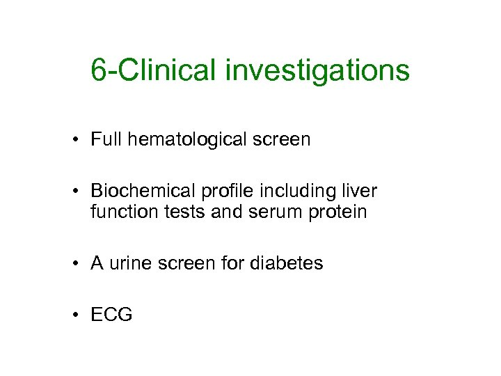 6 -Clinical investigations • Full hematological screen • Biochemical profile including liver function tests