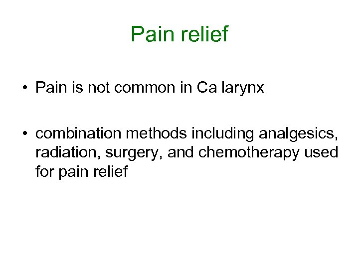 Pain relief • Pain is not common in Ca larynx • combination methods including