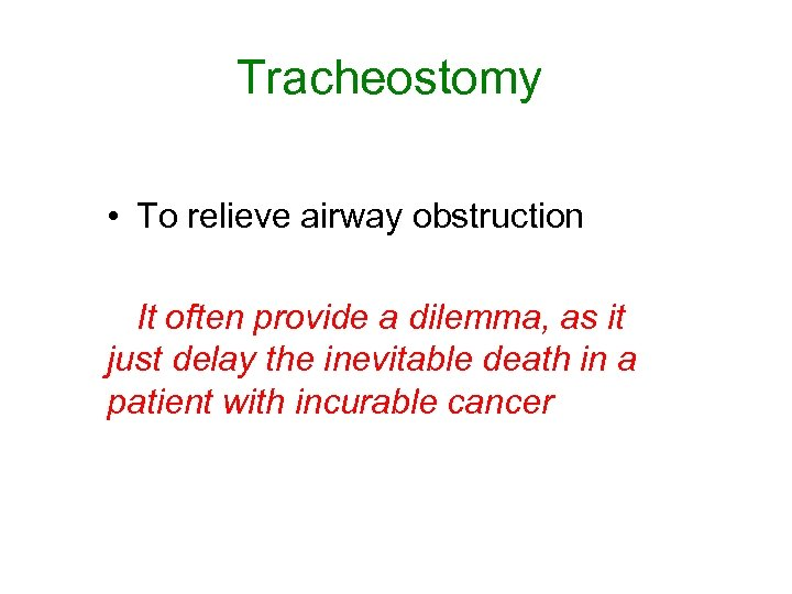Tracheostomy • To relieve airway obstruction It often provide a dilemma, as it just