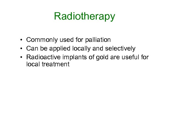 Radiotherapy • Commonly used for palliation • Can be applied locally and selectively •