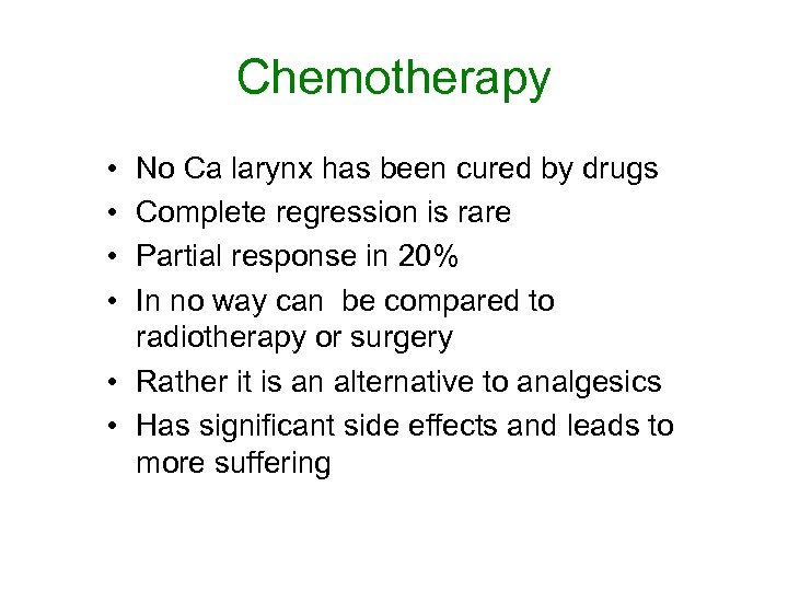 Chemotherapy • • No Ca larynx has been cured by drugs Complete regression is