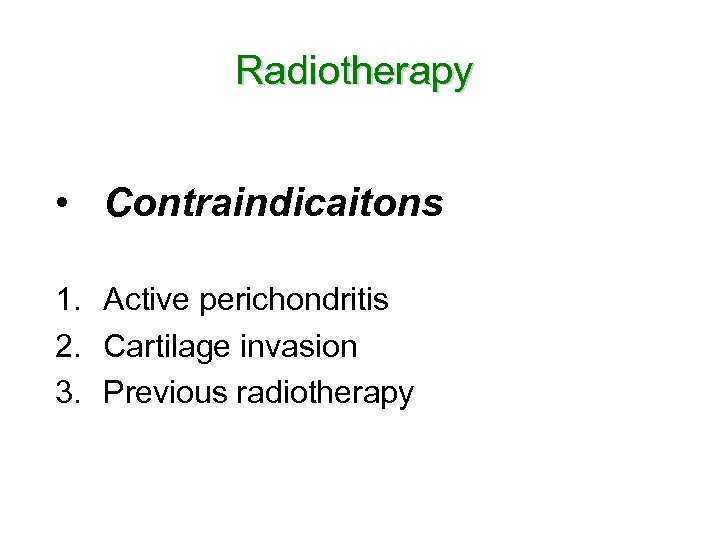 Radiotherapy • Contraindicaitons 1. Active perichondritis 2. Cartilage invasion 3. Previous radiotherapy