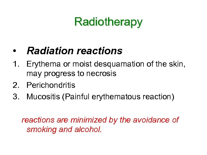 Radiotherapy • Radiation reactions 1. Erythema or moist desquamation of the skin, may progress