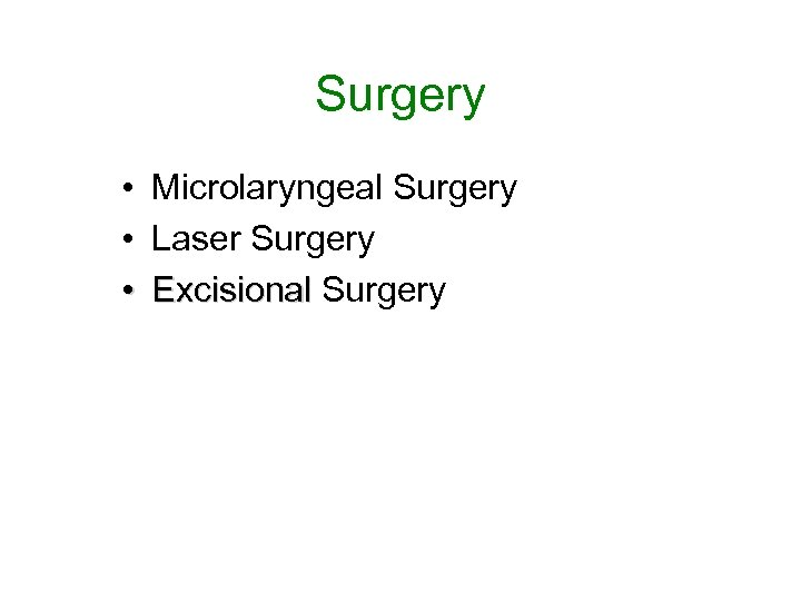 Surgery • • • Microlaryngeal Surgery Laser Surgery Excisional