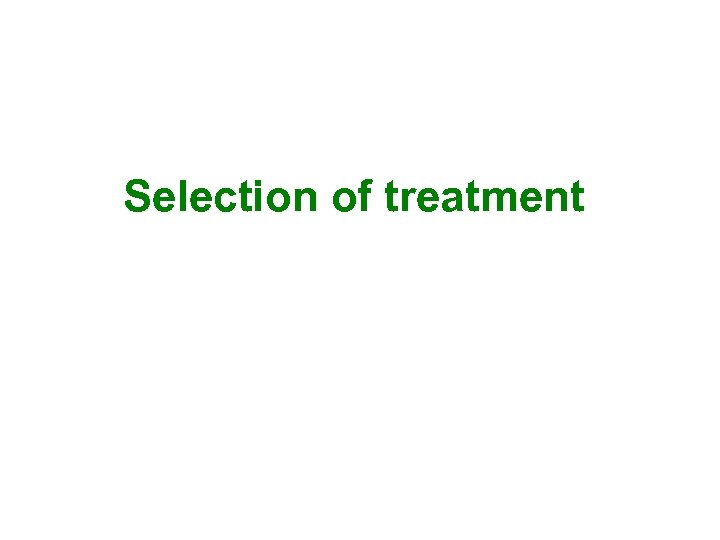 Selection of treatment