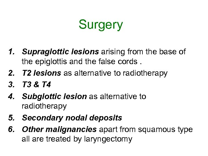 Surgery 1. Supraglottic lesions arising from the base of the epiglottis and the false