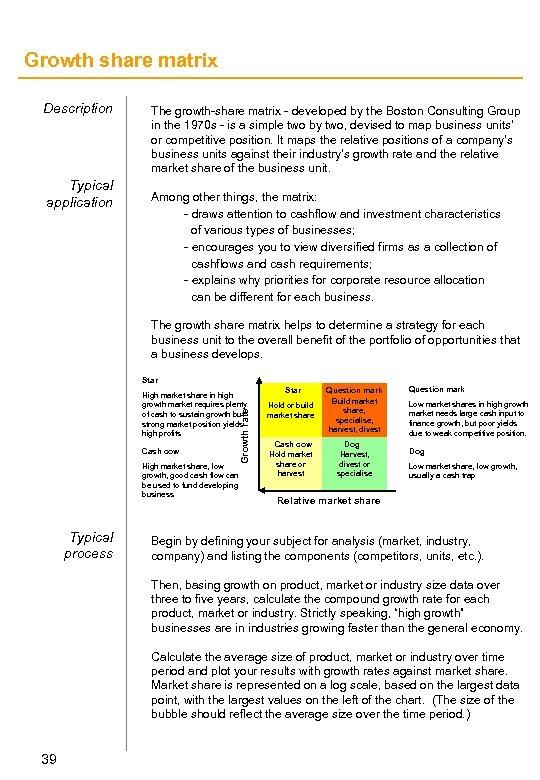 Growth share matrix Description Typical application The growth-share matrix - developed by the Boston