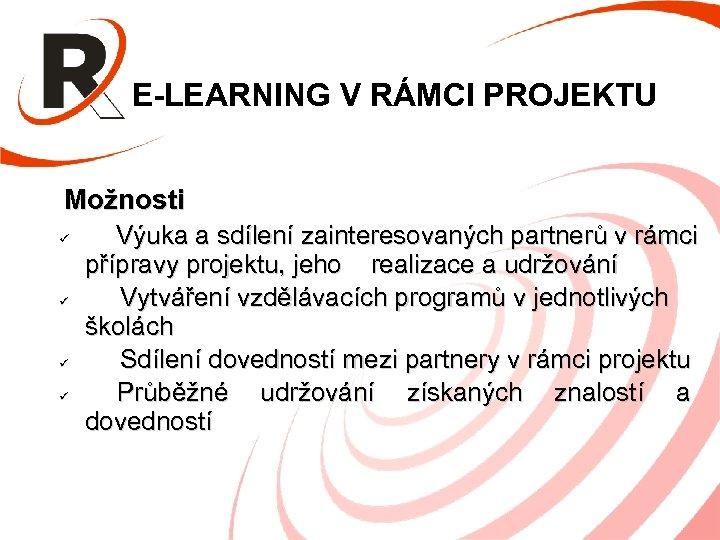 E-LEARNING V RÁMCI PROJEKTU Možnosti Výuka a sdílení zainteresovaných partnerů v rámci přípravy projektu,