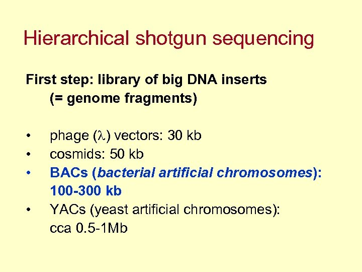 Hierarchical shotgun sequencing First step: library of big DNA inserts (= genome fragments) •