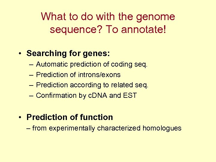 What to do with the genome sequence? To annotate! • Searching for genes: –