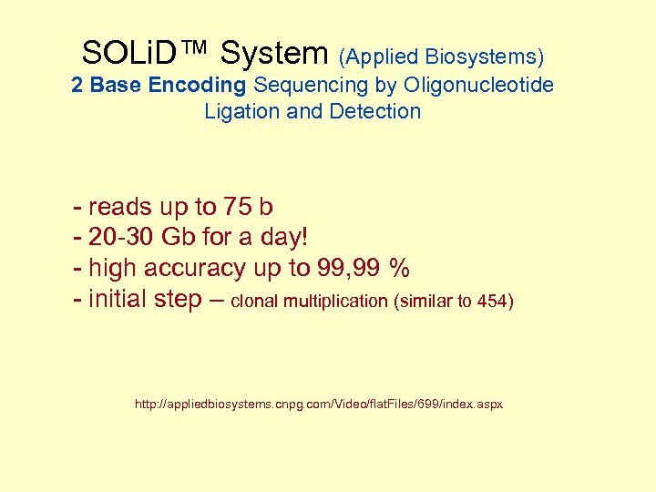 SOLi. D™ System (Applied Biosystems) 2 Base Encoding Sequencing by Oligonucleotide Ligation and Detection