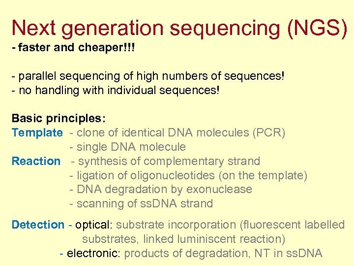 Next generation sequencing (NGS) - faster and cheaper!!! - parallel sequencing of high numbers