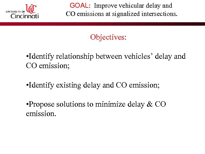 GOAL: Improve vehicular delay and CO emissions at signalized intersections. Objectives: • Identify relationship