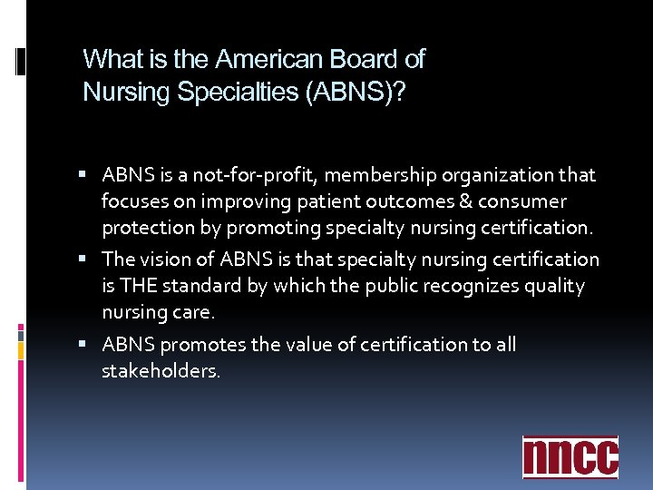 What is the American Board of Nursing Specialties (ABNS)? ABNS is a not-for-profit, membership