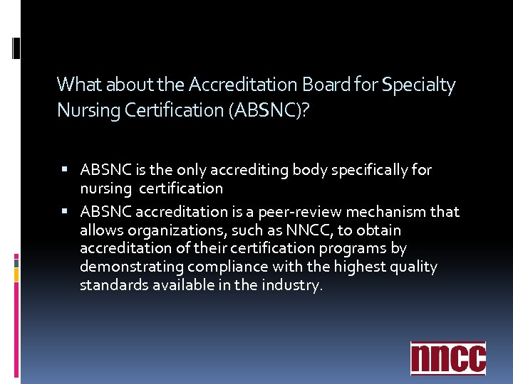 What about the Accreditation Board for Specialty Nursing Certification (ABSNC)? ABSNC is the only