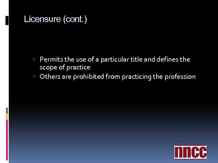 Licensure (cont. ) Permits the use of a particular title and defines the scope