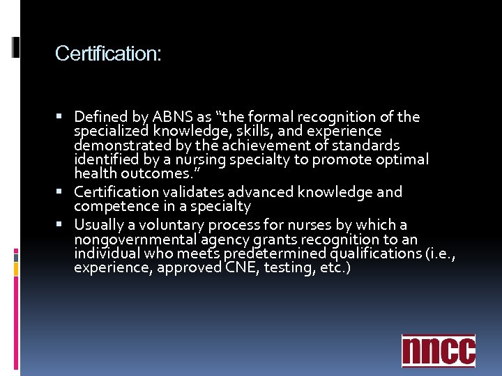 """Certification: Defined by ABNS as """"the formal recognition of the specialized knowledge, skills, and"""