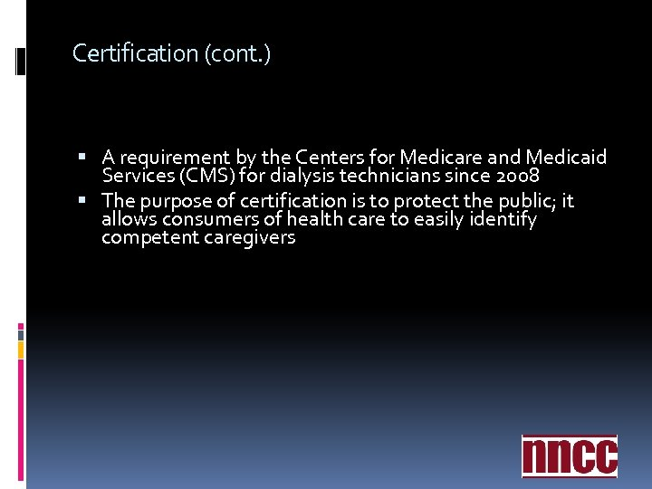 Certification (cont. ) A requirement by the Centers for Medicare and Medicaid Services (CMS)