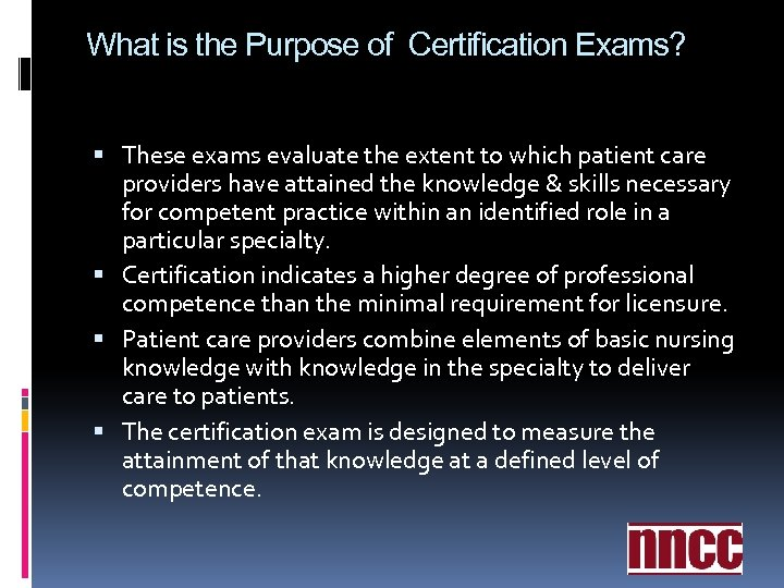 What is the Purpose of Certification Exams? These exams evaluate the extent to which