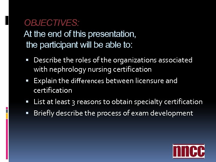 OBJECTIVES: At the end of this presentation, the participant will be able to: Describe