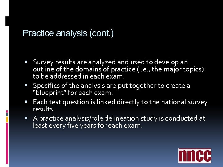Practice analysis (cont. ) Survey results are analyzed and used to develop an outline