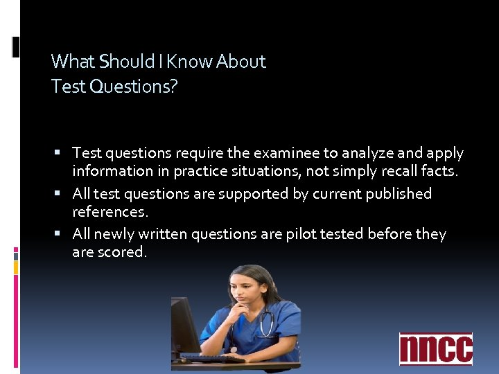What Should I Know About Test Questions? Test questions require the examinee to analyze