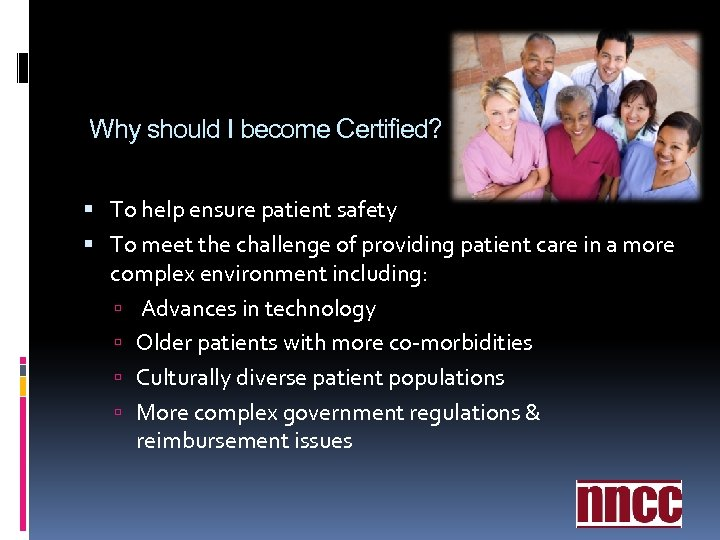 Why should I become Certified? To help ensure patient safety To meet the challenge