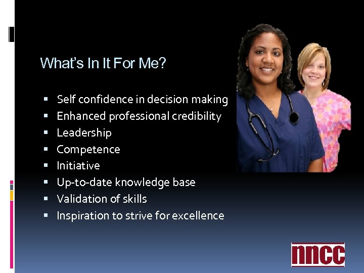 What's In It For Me? Self confidence in decision making Enhanced professional credibility Leadership