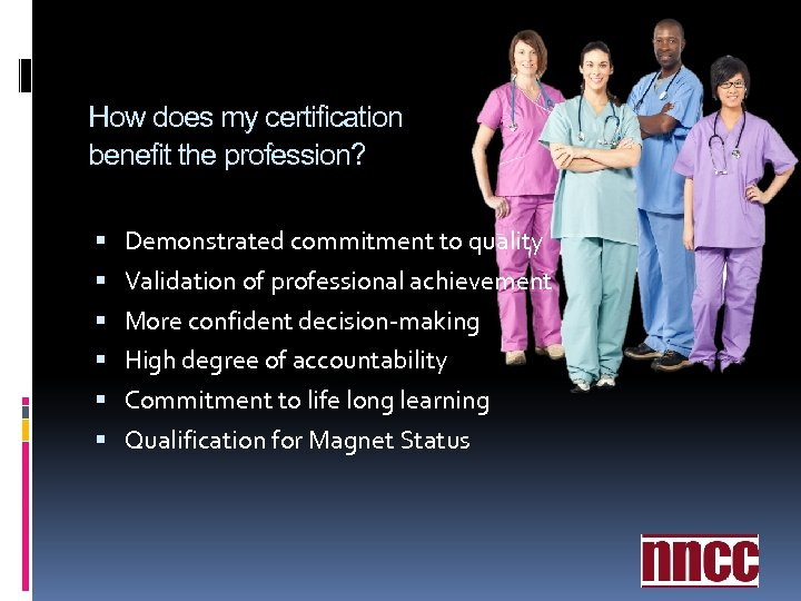 How does my certification benefit the profession? Demonstrated commitment to quality Validation of professional